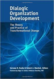 Gervase Bushe & Robert Marshak, Eds., (2015).  Dialogic Organization Development . The Theory and Practice of Transformational Change. Berrett-Koehler